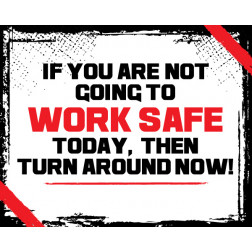If you are not going to work safe turn around