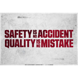Safety Is No Accident Quality Is No Mistake