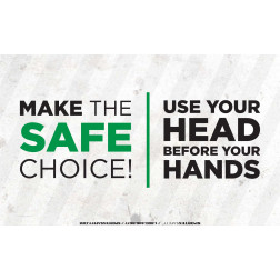 Make the Safe Choice - Head before Hands