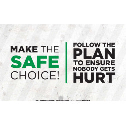 Make the Safe Choice - Follow the plan